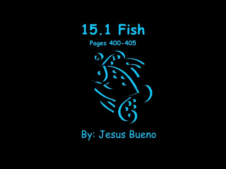 15.1 Fish Pages 400-405 By: Jesus Bueno