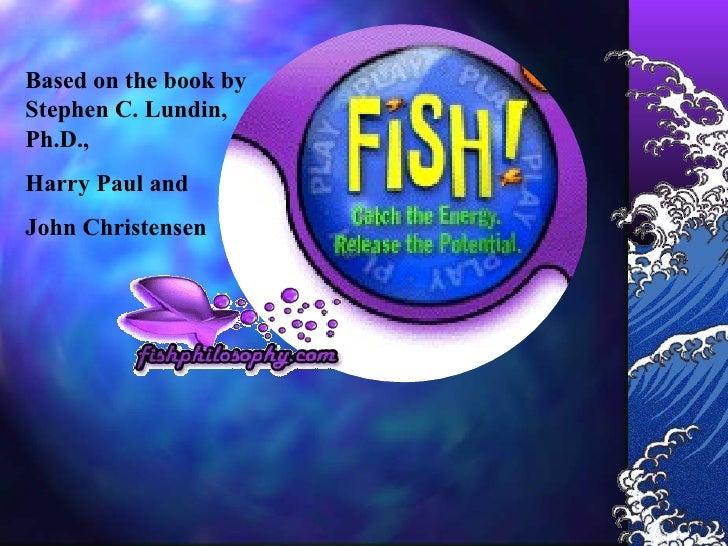 Based on the book by Stephen C. Lundin, Ph.D.,  Harry Paul and  John Christensen