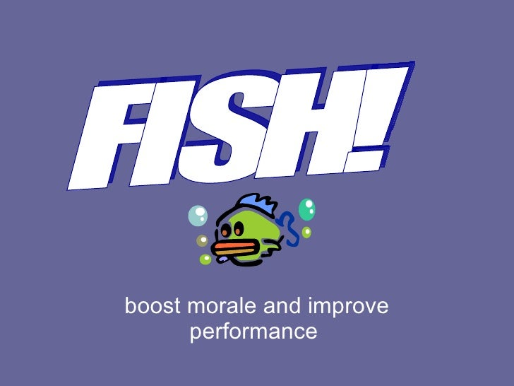 boost morale and improve performance  FISH!