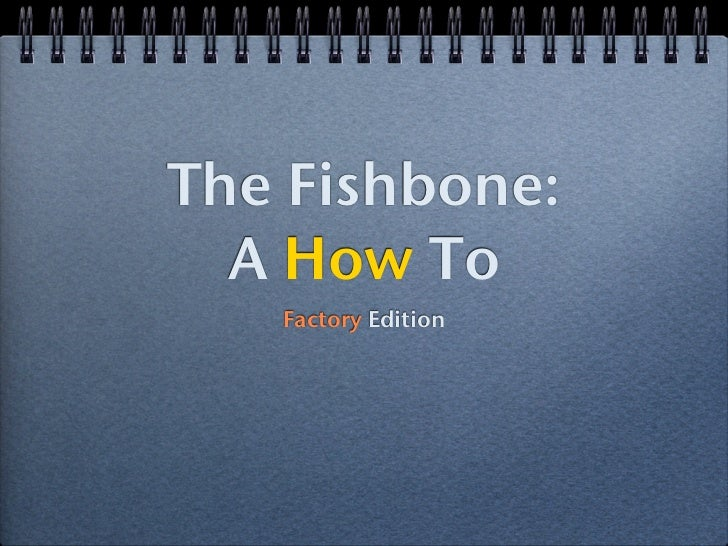 The Fishbone: a how to-factory edition
