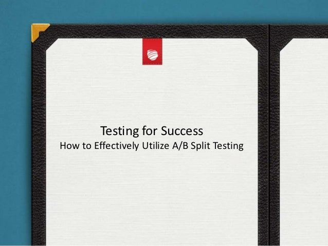 Testing for SuccessHow to Effectively Utilize A/B Split Testing