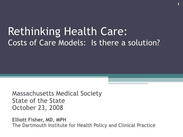 Rethinking Health Care:  Costs of Care Models:  Is there a solution? Massachusetts Medical Society State of the State  Oct...