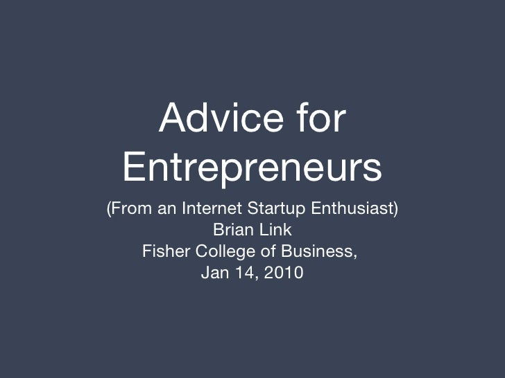 Advice for Entrepreneurs <ul><li>(From an Internet Startup Enthusiast) </li></ul><ul><li>Brian Link </li></ul><ul><li>Fish...