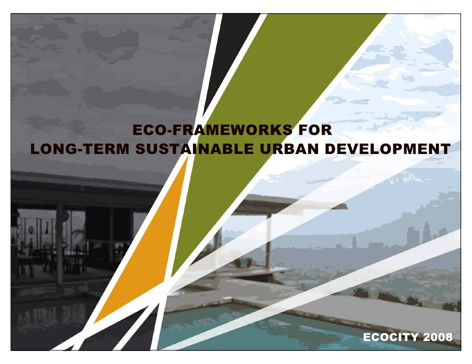 ECO-FRAMEWORKS FOR LONG-TERM SUSTAINABLE URBAN DEVELOPMENT                                   ECOCITY 2008