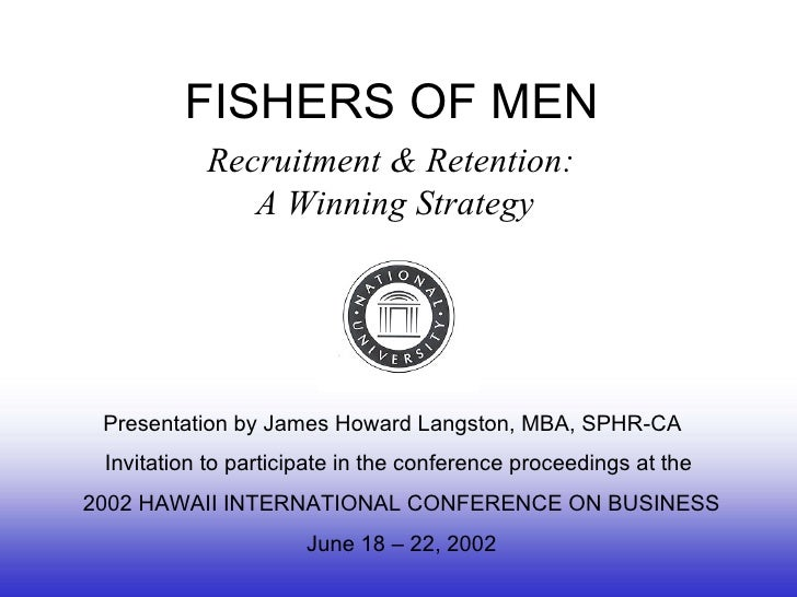 FISHERS OF MEN Recruitment & Retention:  A Winning Strategy Presentation by James Howard Langston, MBA, SPHR-CA  Invitatio...