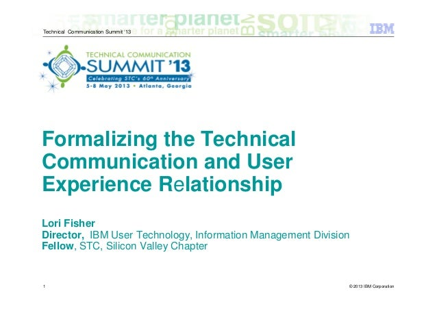 © 2013 IBM CorporationTechnical Communication Summit '13Formalizing the TechnicalCommunication and UserExperience Relation...