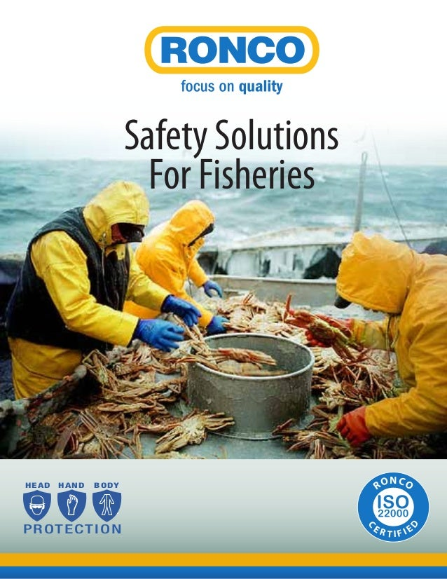 Safety Solutions For Fisheries HEAD HAND BODY PROTECTION C E R T I F I E D RONCO