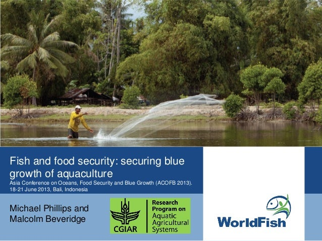 Fish and food security: securing blue growth of aquaculture Asia Conference on Oceans, Food Security and Blue Growth (ACOF...