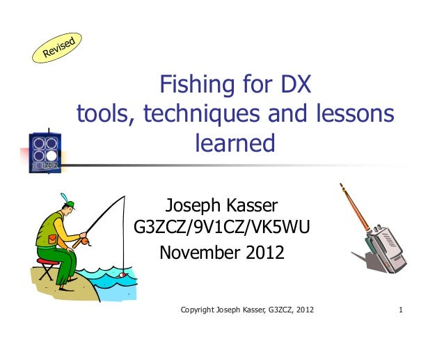 Fishing for DXtools, techniques and lessons            learned        Joseph Kasser     G3ZCZ/9V1CZ/VK5WU       November 2...