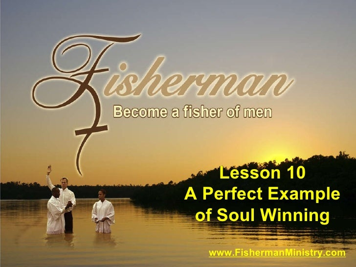 www.FishermanMinistry.com Lesson 10 A Perfect Example of Soul Winning