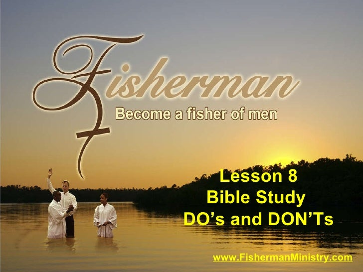 www.FishermanMinistry.com Lesson 8 Bible Study  DO's and DON'Ts