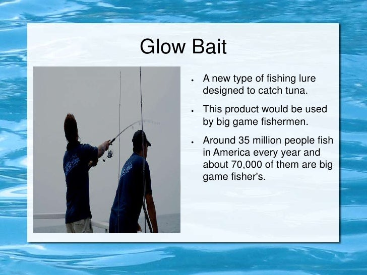 Glow Bait<br />A new type of fishing lure designed to catch tuna.<br />This product would be used by big game fishermen.<b...