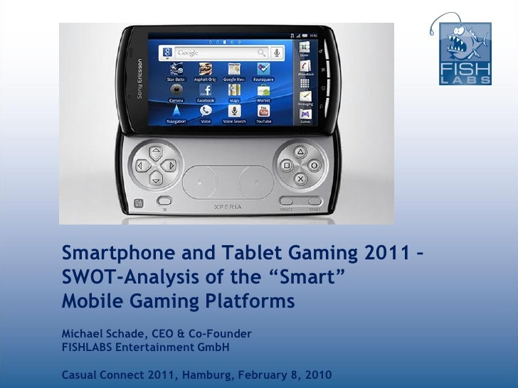 """Smartphone and Tablet Gaming 2011 –SWOT-Analysis of the """"Smart""""Mobile Gaming PlatformsMichael Schade, CEO & Co-FounderFISH..."""