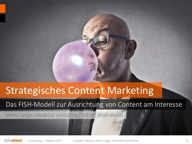 Mirko Lange, talkabout consulting (Twitter: @talkabout) Das FISH-Modell zur Ausrichtung von Content am Interesse Strategis...