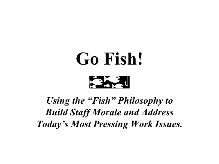 "Go Fish! Using the ""Fish"" Philosophy to Build Staff Morale and Address Today's Most Pressing Work Issues."