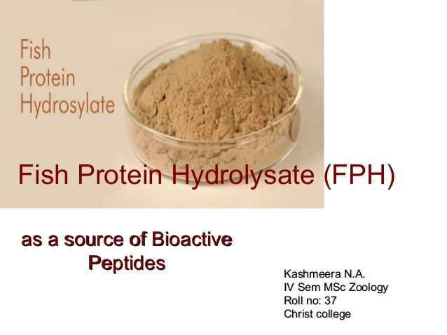 Fish Protein Hydrolysate (FPH)as a source of Bioactiveas a source of BioactivePeptidesPeptides Kashmeera N.A.Kashmeera N.A...