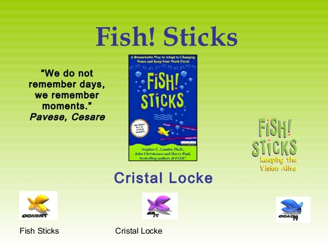 "Fish Sticks Cristal LockeFish! SticksCristal Locke""We do notremember days,we remembermoments.""Pavese, Cesare"