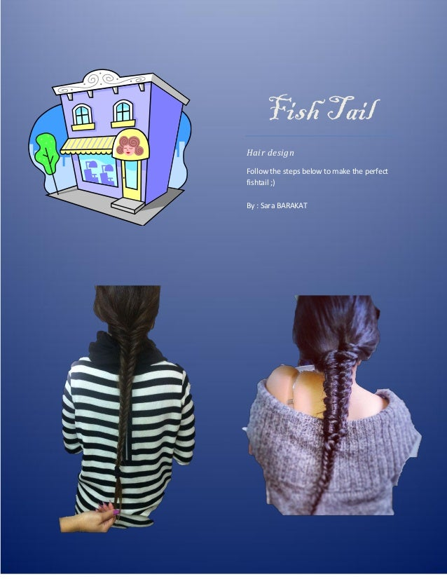 Fish Tail Hair design Follow the steps below to make the perfect fishtail ;) By : Sara BARAKAT
