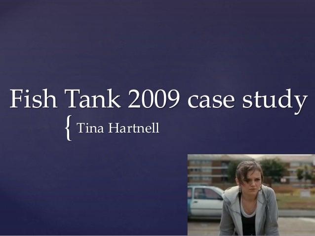 { Fish Tank 2009 case study Tina Hartnell
