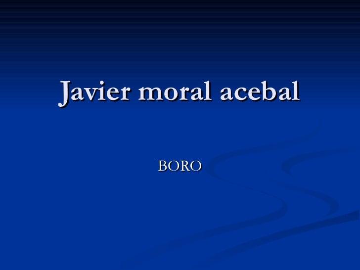 Javier moral acebal BORO
