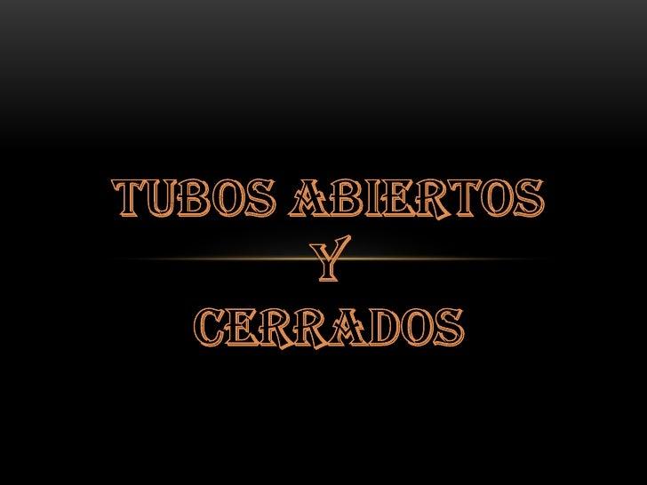 TUBOS ABIERTOS Y CERRADOS<br />