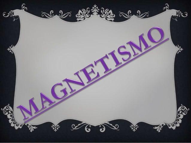 El magnetismo es un fenómeno físico por el quelos objetos ejercen fuerzas de atracción o repulsión sobre otros materiales....