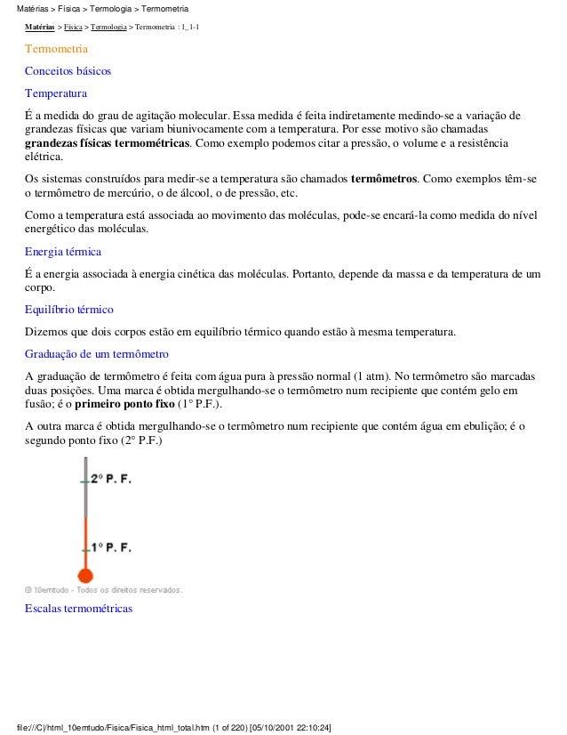 Matérias > Física > Termologia > Termometria : 1_1-1 Termometria Conceitos básicos Temperatura É a medida do grau de agita...