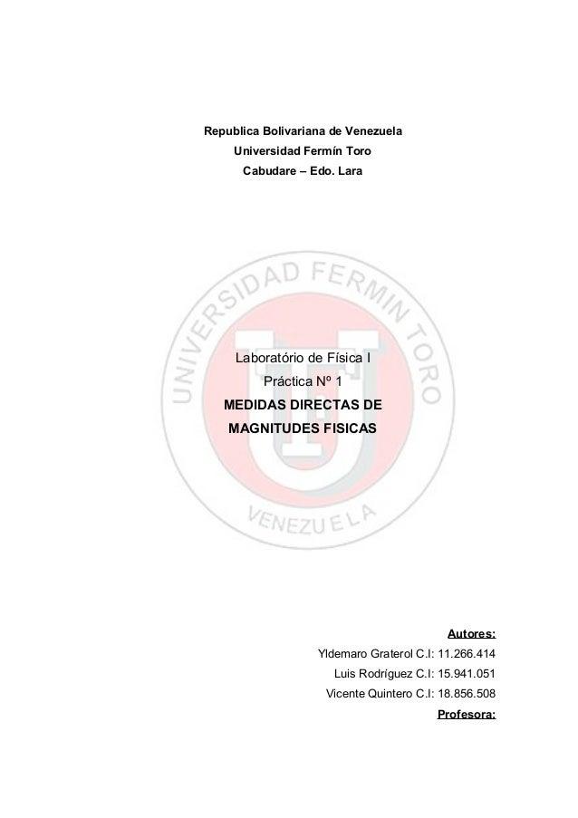 Republica Bolivariana de Venezuela Universidad Fermín Toro Cabudare – Edo. Lara Laboratório de Física I Práctica Nº 1 MEDI...