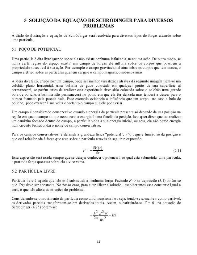 5 SOLUÇÃO DA EQUAÇÃO DE SCHRÖDINGER PARA DIVERSOS  PROBLEMAS  À título de ilustração a equação de Schrödinger será resolvi...