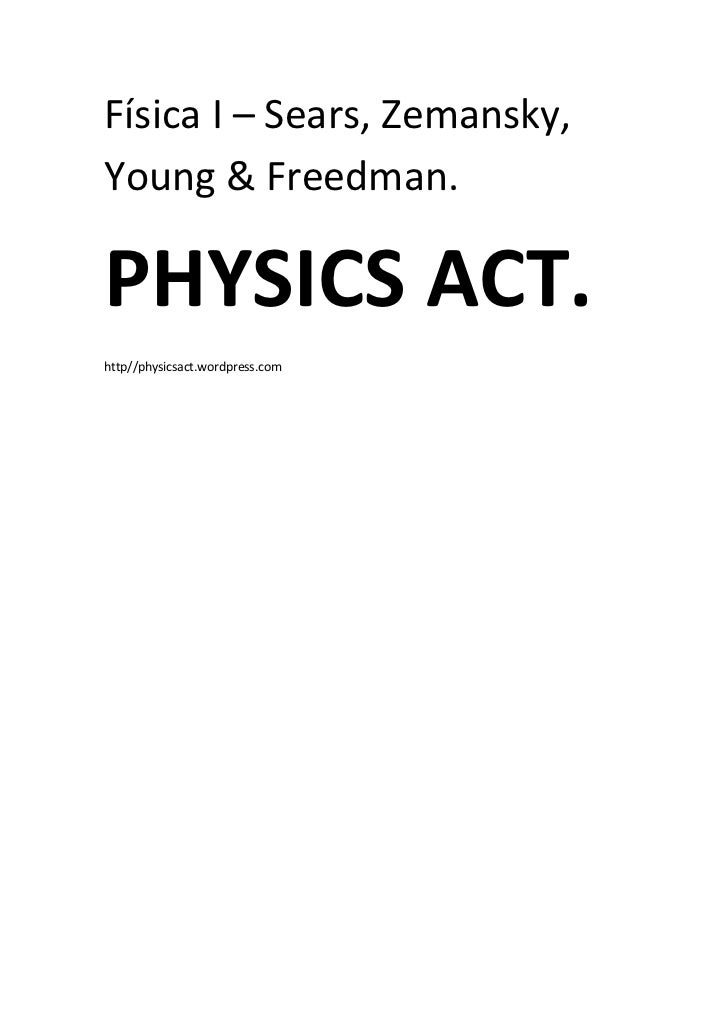 Física I – Sears, Zemansky,Young & Freedman.PHYSICS ACT.http//physicsact.wordpress.com