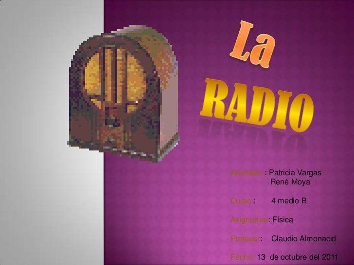 Nombres : Patricia Vargas          René MoyaCurso :     4 medio BAsignatura: FísicaProfesor:   Claudio AlmonacidFecha: 13 ...