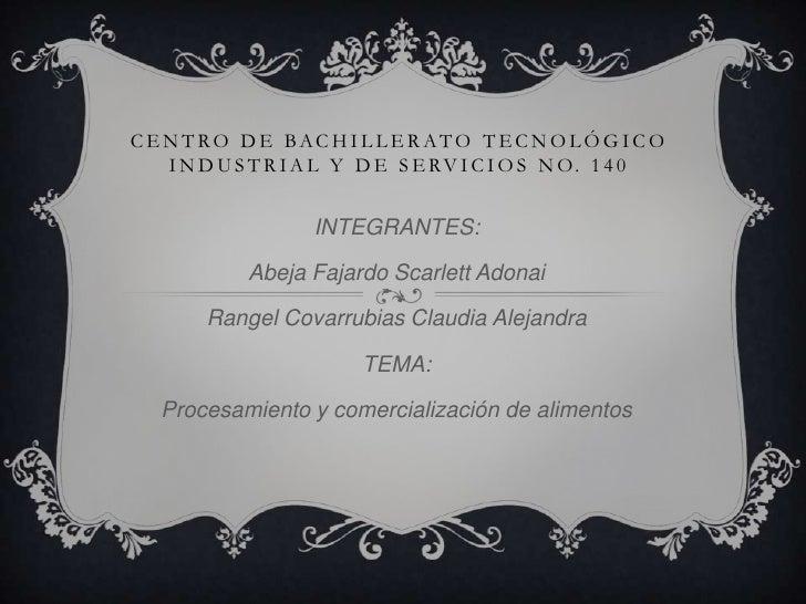 Centro de bachillerato Tecnológico industrial y de servicios no. 140<br />INTEGRANTES:<br />Abeja Fajardo Scarlett Adonai<...