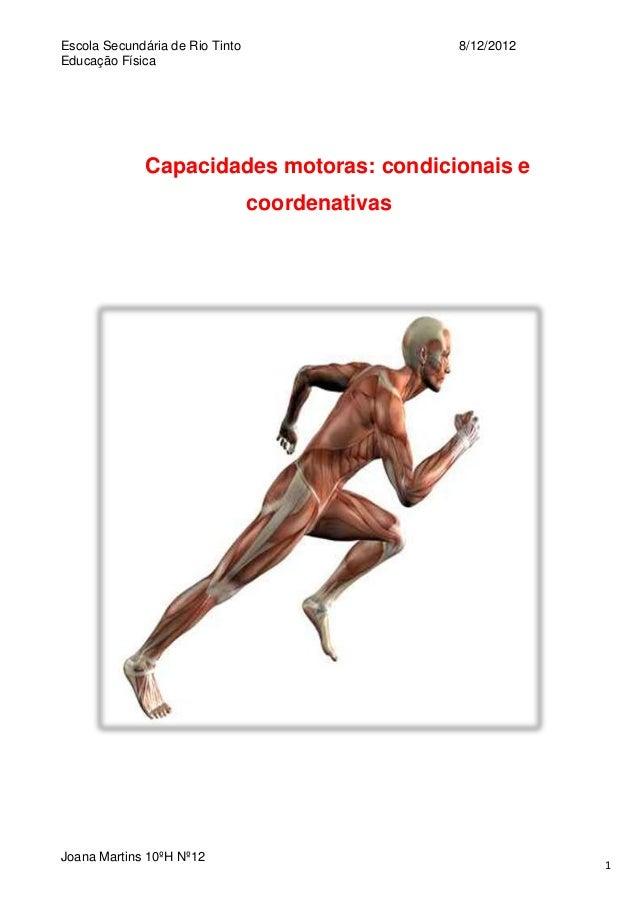 Escola Secundária de Rio Tinto Educação Física  8/12/2012  Capacidades motoras: condicionais e coordenativas  Joana Martin...