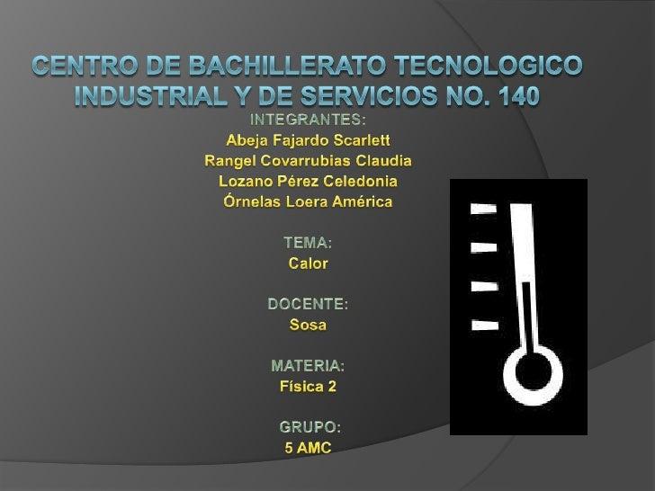 CENTRO DE BACHILLERATO TECNOLOGICO INDUSTRIAL Y DE SERVICIOS No. 140<br />INTEGRANTES:<br />Abeja Fajardo Scarlett<br />Ra...