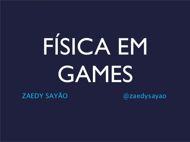Física em Games - The Developers Conference - TDC2013