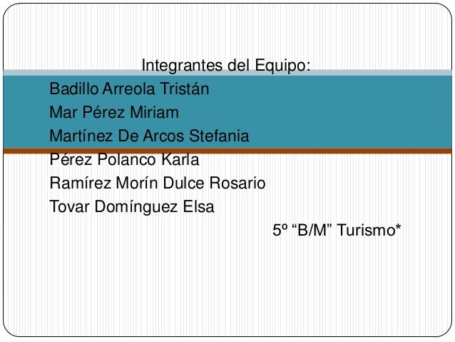 Integrantes del Equipo: Badillo Arreola Tristán Mar Pérez Miriam Martínez De Arcos Stefania Pérez Polanco Karla Ramírez Mo...