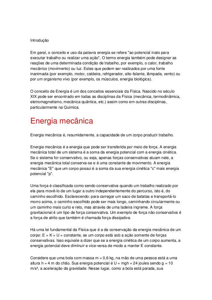 """IntroduçãoEm geral, o conceito e uso da palavra energia se refere """"ao potencial inato paraexecutar trabalho ou realizar um..."""