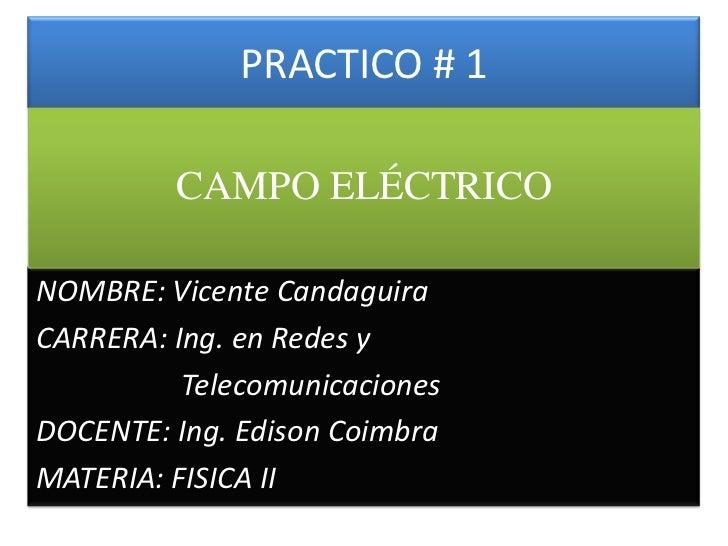 PRACTICO # 1<br />CAMPO ELÉCTRICO<br />NOMBRE: Vicente Candaguira<br />CARRERA: Ing. en Redes y<br />Telecomunicaciones<...