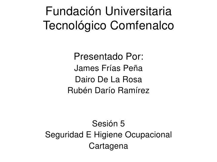 Fundación UniversitariaTecnológico Comfenalco       Presentado Por:      James Frías Peña      Dairo De La Rosa     Rubén ...