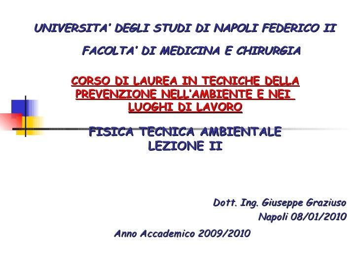 UNIVERSITA' DEGLI STUDI DI NAPOLI FEDERICO II Dott. Ing. Giuseppe Graziuso Napoli 08/01/2010 CORSO DI LAUREA IN TECNICHE D...