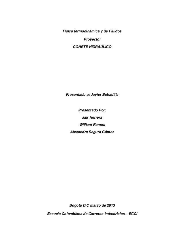 Física termodinámica y de Fluidos                    Proyecto:              COHETE HIDRAÚLICO          Presentado a: Javie...