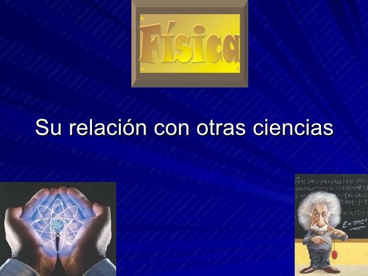 Fisica y su relacion con otras ciencias