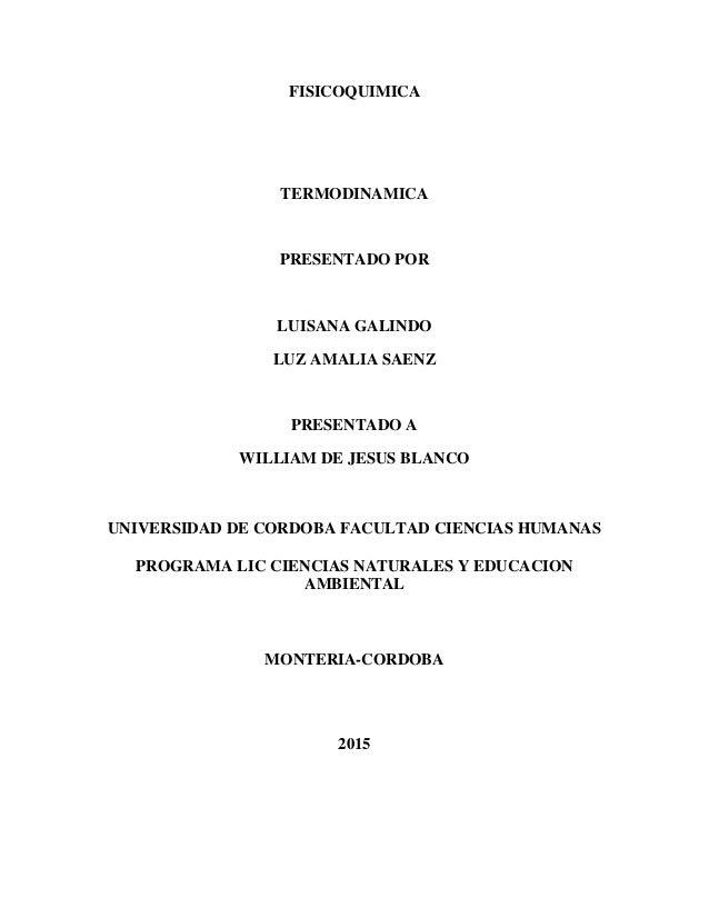 FISICOQUIMICA TERMODINAMICA PRESENTADO POR LUISANA GALINDO LUZ AMALIA SAENZ PRESENTADO A WILLIAM DE JESUS BLANCO UNIVERSID...