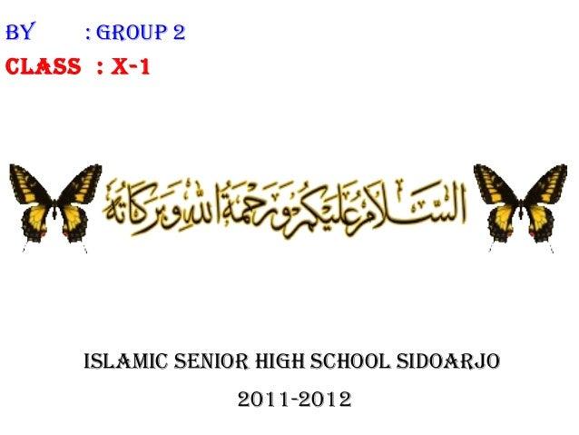 By   : GROUP 2Class : X-1      IslaMIC sENIOR HIGH sCHOOl sIdOaRjO                  2011-2012