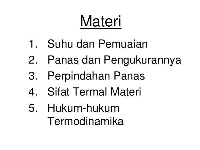 Materi 1. Suhu dan Pemuaian 2. Panas dan Pengukurannya 3. Perpindahan Panas 4. Sifat Termal Materi 5. Hukum-hukum Termodin...