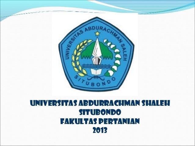 Universitas Abdurrachman Shaleh Situbondo Fakultas Pertanian 2013