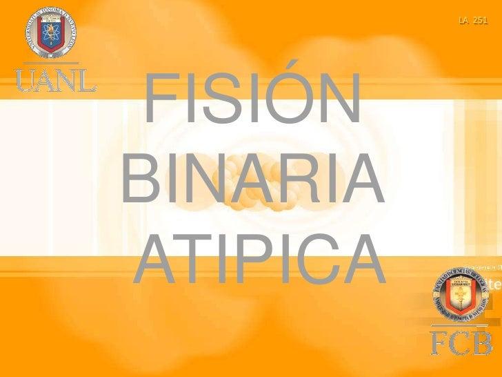 LA  251<br />FISIÓN BINARIA ATIPICA<br />