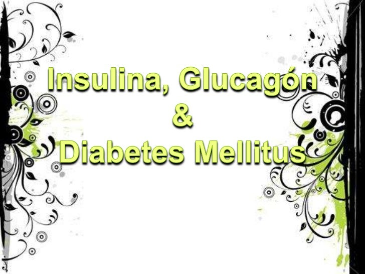 Fisiologia  Insulina, Glucagon Y Diabetes