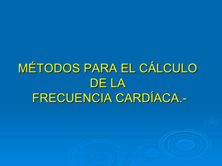 <ul><li>MÉTODOS PARA EL CÁLCULO  </li></ul><ul><li>DE LA  </li></ul><ul><li>FRECUENCIA CARDÍACA.- </li></ul>