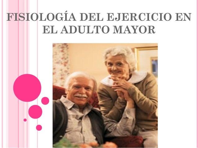 FISIOLOGÍA DEL EJERCICIO EN EL ADULTO MAYOR
